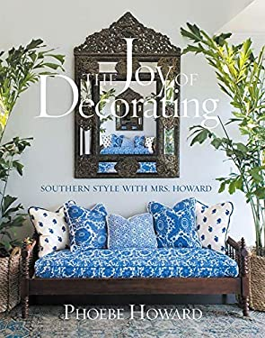 The Joy of Decorating: Southern Style with Mrs. Howard 9781584799610