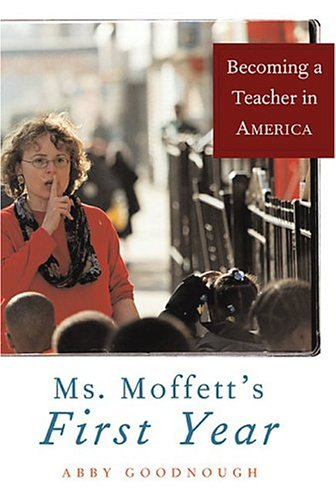 Ms. Moffett's First Year: Becoming a Teacher in America 9781586482596