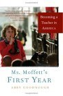 Ms. Moffett's First Year: Becoming a Teacher in America 9781586483807