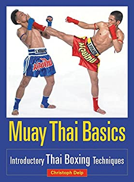 Muay Thai Basics: Introductory Thai Boxing Techniques 9781583941409