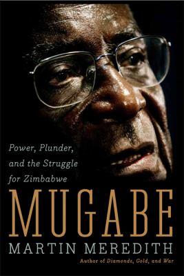 Mugabe: Power, Plunder, and the Struggle for Zimbabwe 9781586485580