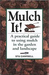 Mulch It!: A Practical Guide to Using Mulch in the Garden and Landscape 7137738