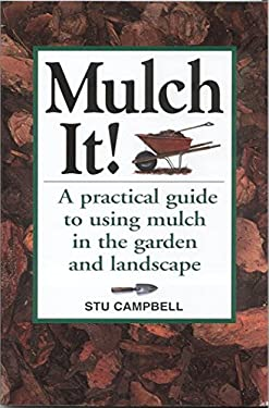 Mulch It!: A Practical Guide to Using Mulch in the Garden and Landscape 9781580173162