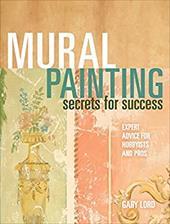 Mural Painting Secrets for Success Mural Painting Secrets for Success: Expert Advice for Hobbyists and Pros Expert Advice for Hobb 7152308