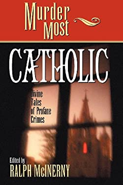 Murder Most Catholic: Divine Tales of Profane Crimes 9781581822601