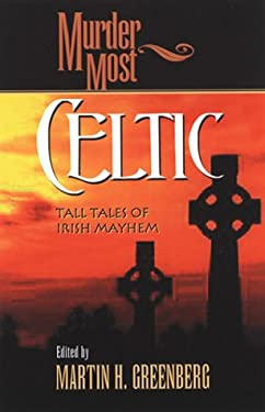 Murder Most Celtic: Tall Tales of Irish Mayhem 9781581821611