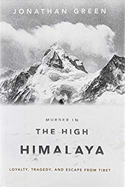 Murder in the High Himalaya: Loyalty, Tragedy, and Escape from Tibet 9781586487140