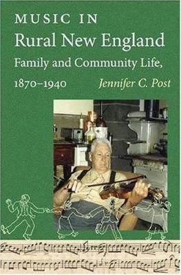 Music in Rural New England Family and Community Life, 1870-1940 9781584654155