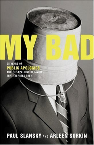 My Bad: 25 Years of Public Apologies and the Appalling Behavior That Inspired Them 9781582345215