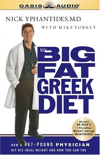 My Big Fat Greek Diet: How a 467-Pound Physician Hit His Ideal Weight and You Can Too 9781589267183