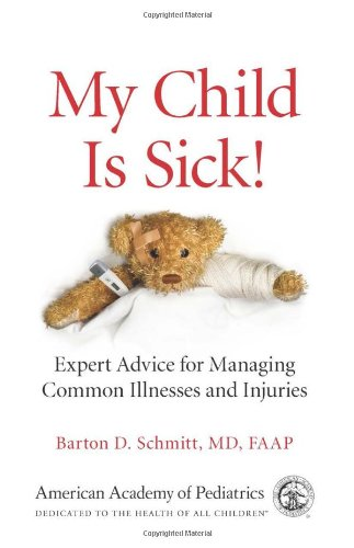 My Child Is Sick!: Expert Advice for Managing Common Illnesses and Injuries 9781581105520