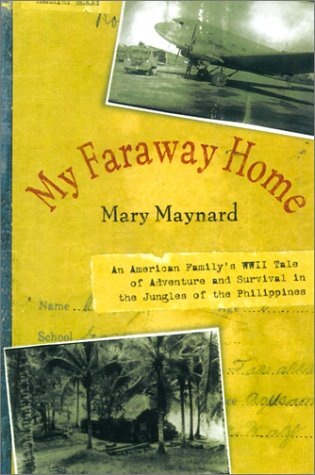 My Faraway Home: An American Family's WWII Tale of Adventure and Survival in the Jungles of the Philippines 9781585742615