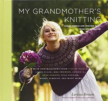 My Grandmother's Knitting: Family Stories and Inspired Knits from Top Designers 9781584799399