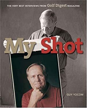 My Shot: The Very Best Interviews Form Golf Digest Magazine 9781584796374