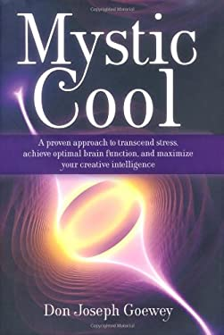 Mystic Cool: A Proven Approach to Transcend Stress, Achieve Optimal Brain Function, and Maximize Your Creative Intelligence 9781582702278