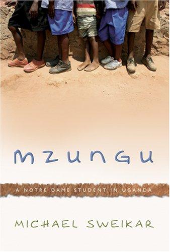 Mzungu: A Notre Dame Student in Uganda 9781583852439