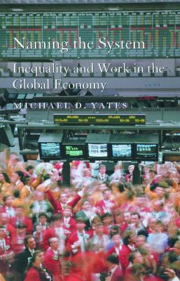 Naming the System: Inequality and Work in the Global Economy 9781583670798