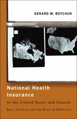 National Health Insurance in the United States and Canada: Race, Territory, and the Roots of Difference 9781589012066