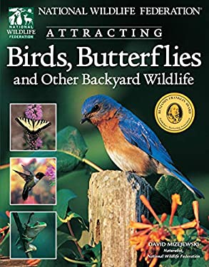 National Wildlife Federation Attracting Birds, Butterflies: And Other Backyard Wildlife 9781580111508