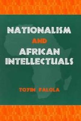 Nationalism and African Intellectuals 9781580461498
