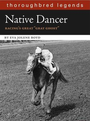 Native Dancer: Thoroughbred Legend 9781581501766