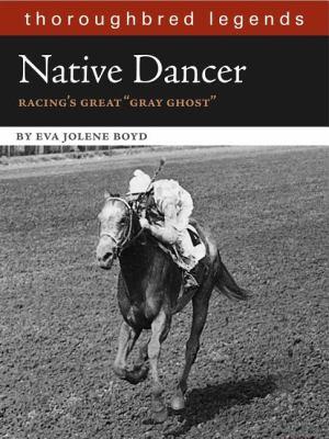 Native Dancer: Thoroughbred Legend