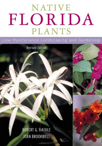 Native Florida Plants: Low Maintenance Landscaping and Gardening 9781589790513