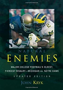 Natural Enemies: Major College Football's Oldest, Fiercest Rivalry: Michigan Vs. Notre Dame 9781589793309