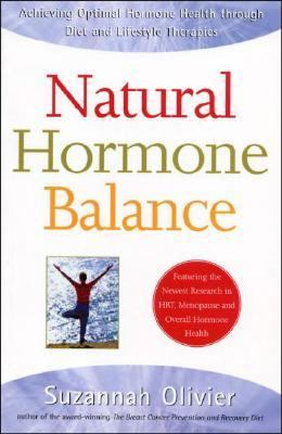 Natural Hormone Balance: Achieving Optimal Hormone Health Through Diet and Lifestyle Therapies 9781580543637