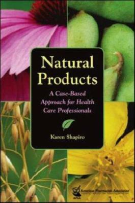 Natural Products: A Case-Based Approach for Health Care Professionals 9781582120690