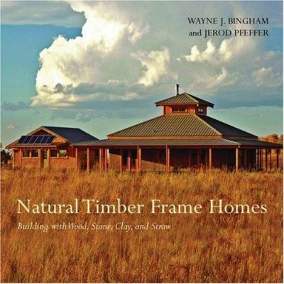 Natural Timber Frame Homes: Building with Wood, Stone, Clay, and Straw 9781586858605
