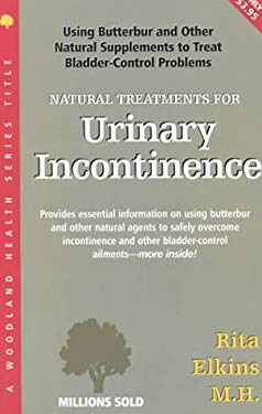 Natural Treatments for Urinary Incontinence: Using Butterbur and Other Natural Supplements to Treat Bladder-Control Problems 9781580540858
