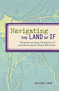 Navigating the Land of If: Understanding Infertility and Exploring Your Options 9781580052627
