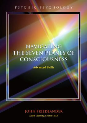 Navigating the Seven Planes of Consciousness: Advanced Skills 9781583942789