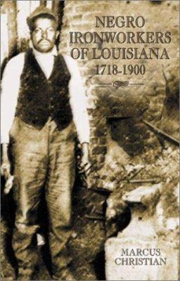 Negro Ironworkers of Louisiana, 1718-1901 9781589801189