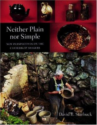 Neither Plain Nor Simple: New Perspectives on the Canterbury Shakers 9781584652106