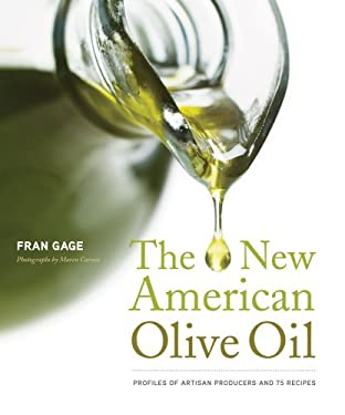 New American Olive Oil: Profiles of Artisan Producers and 75 Recipes 9781584797548