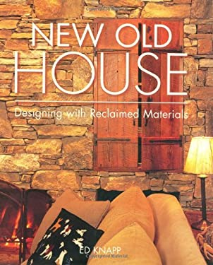 New Old House: Designing with Reclaimed Materials 9781586858421