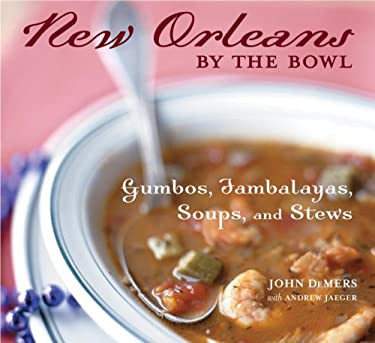 New Orleans by the Bowl: Gumbos, Jambalayas, Soups, and Stews 9781580083249
