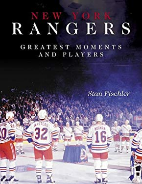 New York Rangers Greatest Moments and Players 9781582617558