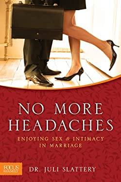 No More Headaches: Enjoying Sex & Intimacy in Marriage 9781589975385