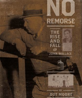 No Remorse: The Rise and Fall of the Killer John Wallace 9781588382641