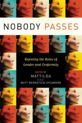 Nobody Passes: Rejecting the Rules of Gender and Conformity 9781580051842