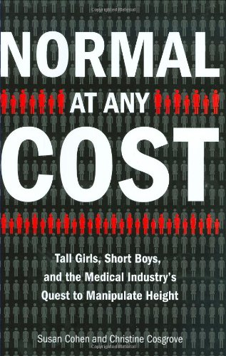 Normal at Any Cost: Tall Girls, Short Boys, and the Medical Industry's Quest to Manipulate Height 9781585426836