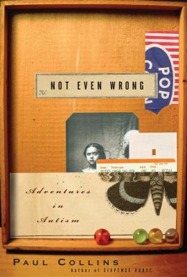 Not Even Wrong: A Father's Journey Into the Lost History of Autism 9781582344782