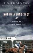 Not by a Long Shot: A Season at a Hard-Luck Horse Track 9781586485665