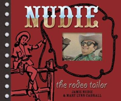 Nudie the Rodeo Tailor: The Life and Times of the Original Rhinestone Cowboy 9781586853815
