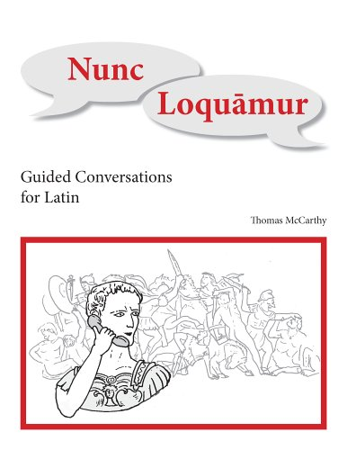 Nunc Loquamur: Guided Conversations for Latin 9781585101863