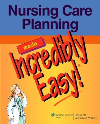 Nursing Care Planning Made Incredibly Easy! [With CDROM] 9781582555539