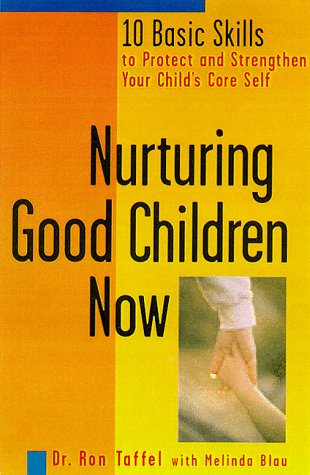 Nurturing Good Children Now: 10 Basic Skills to Protect and Strengthen Your Child's Core Self 9781582380094